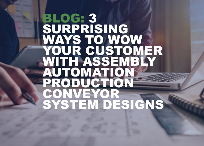 3 Surprising Ways to WOW Your Customer with Assembly Automation Production Conveyor System Designs - Resource Image