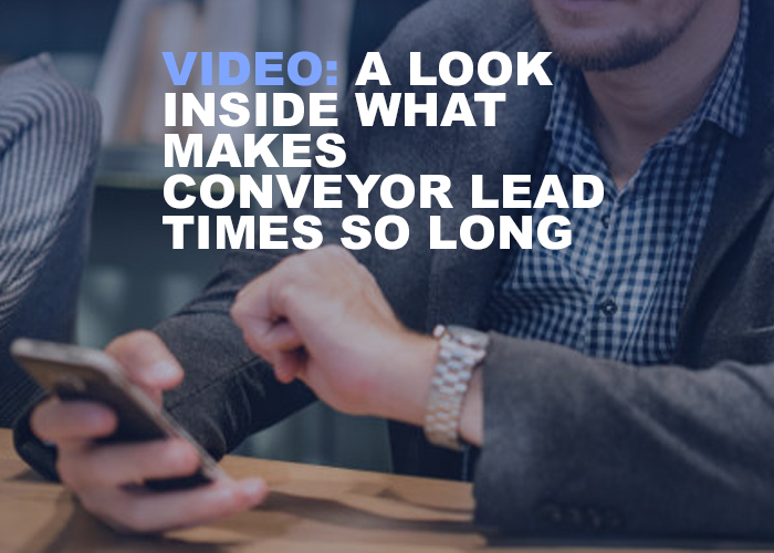 A Look Inside What Makes Conveyor Lead Times So Long - Resource Image