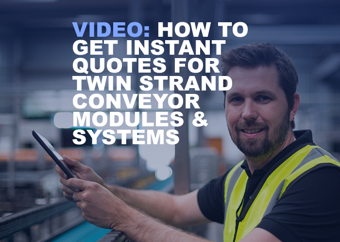 How To Get Instant Quotes For Twin Strand Conveyor Modules & Systems