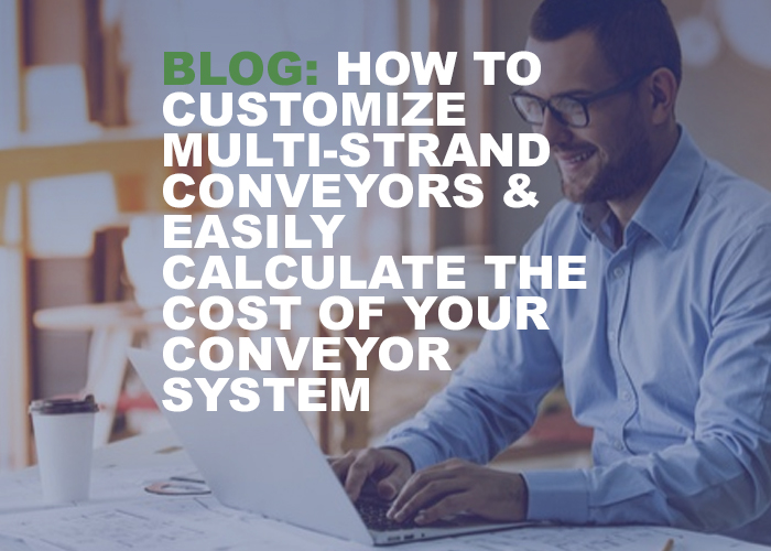 How to Customize Multi-Strand Conveyors & Easily Calculate the Cost of Your Conveyor System - Resource Image