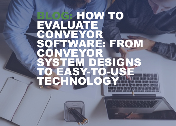 How to Evaluate Conveyor Software- from Conveyor System Designs to Easy-To-Use Technology - Resource Image
