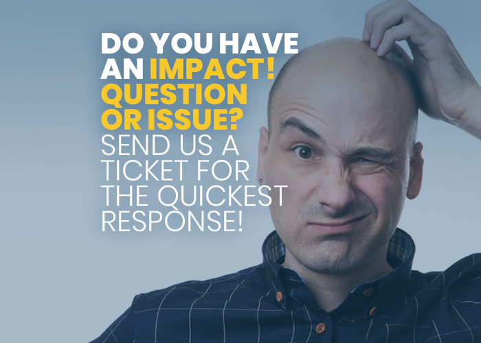 IMPACT! question  or issue