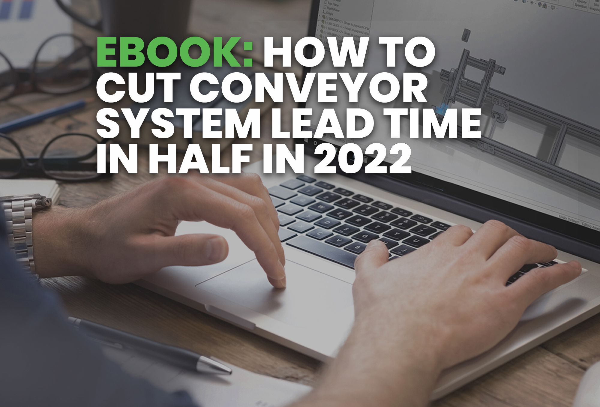 Resource - How to Cut Conveyor System Lead Time in Half in 2020