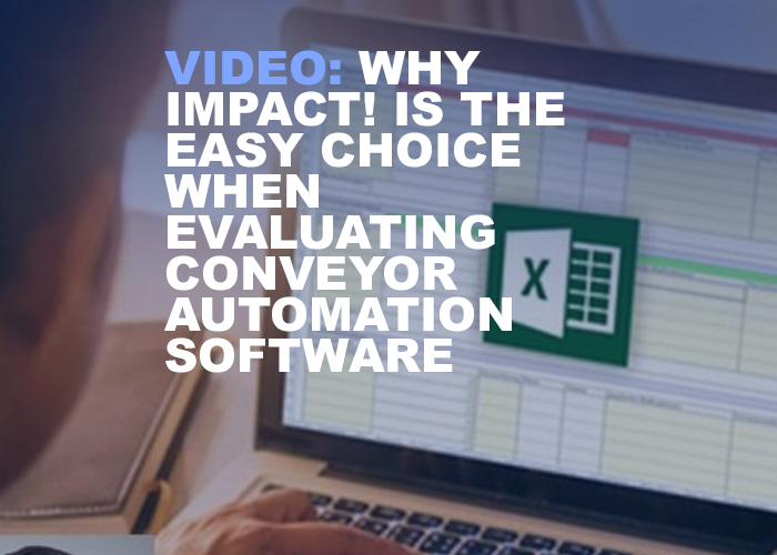 Why IMPACT! is the easy choice when evaluating Conveyor Automation Software