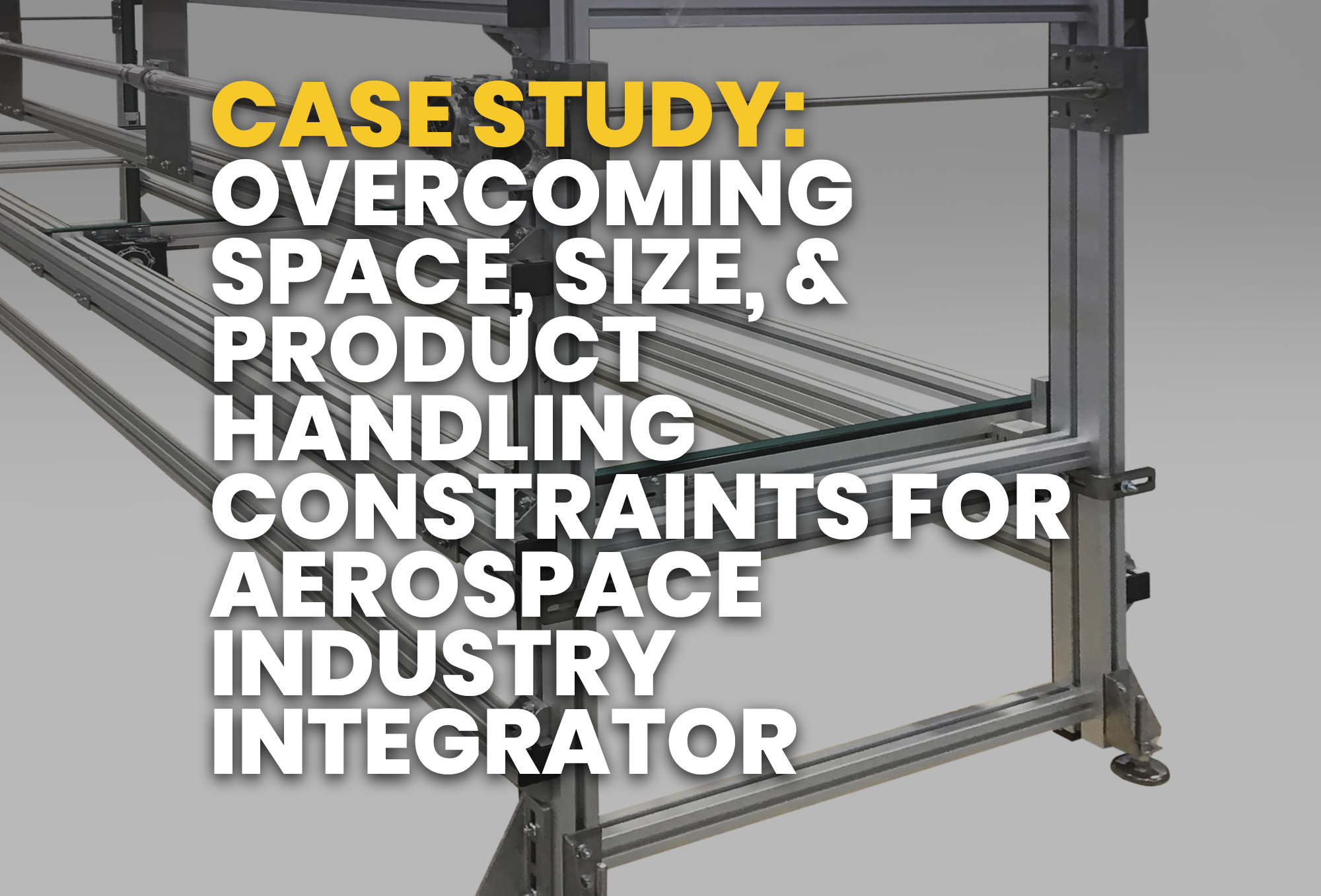 case study- overcoming Space, Size, & Product Handling Constraints for Aerospace Industry Integrator