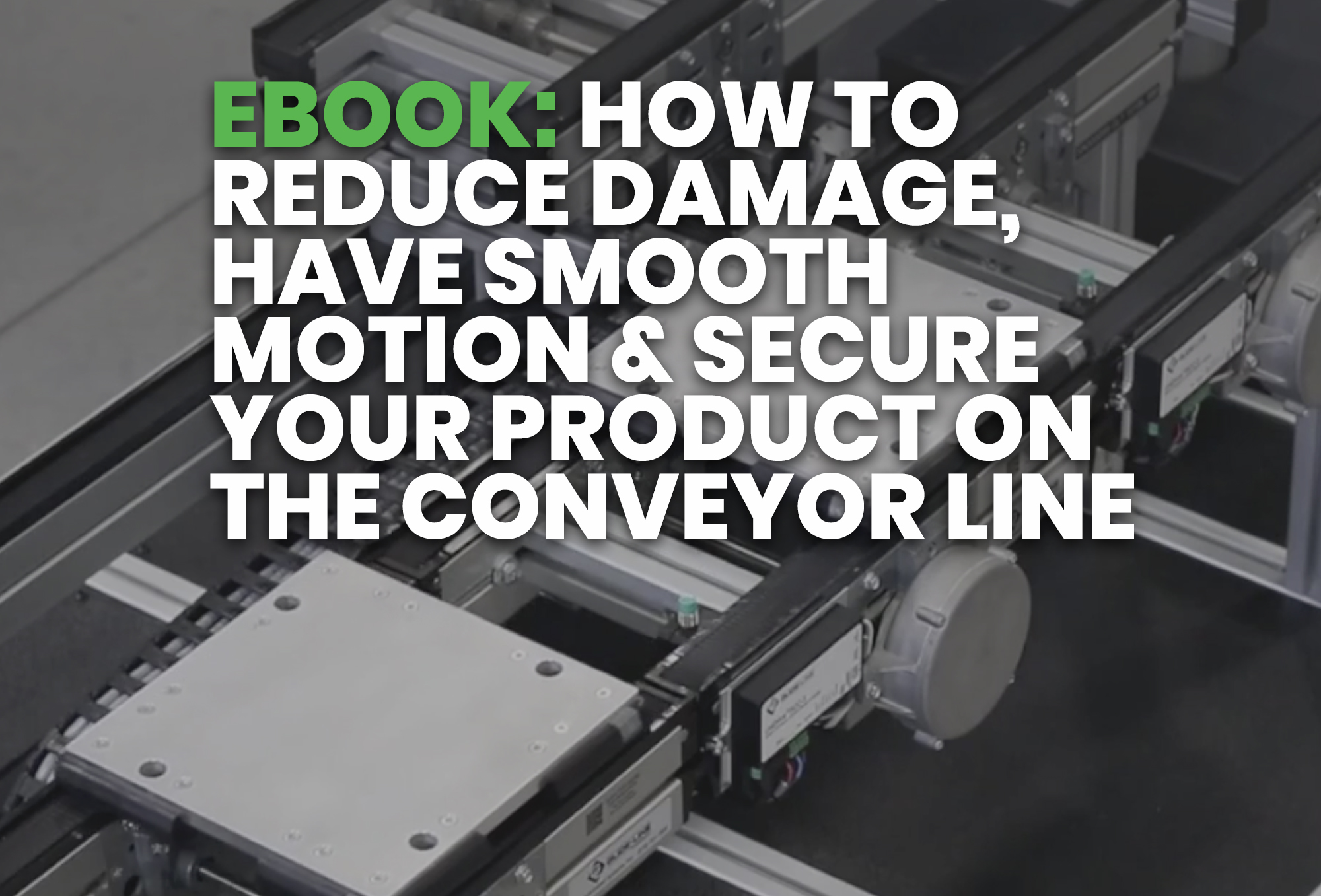 ebook- How To Reduce Damage, Have Smooth Motion & Secure Your Product On The Conveyor Line
