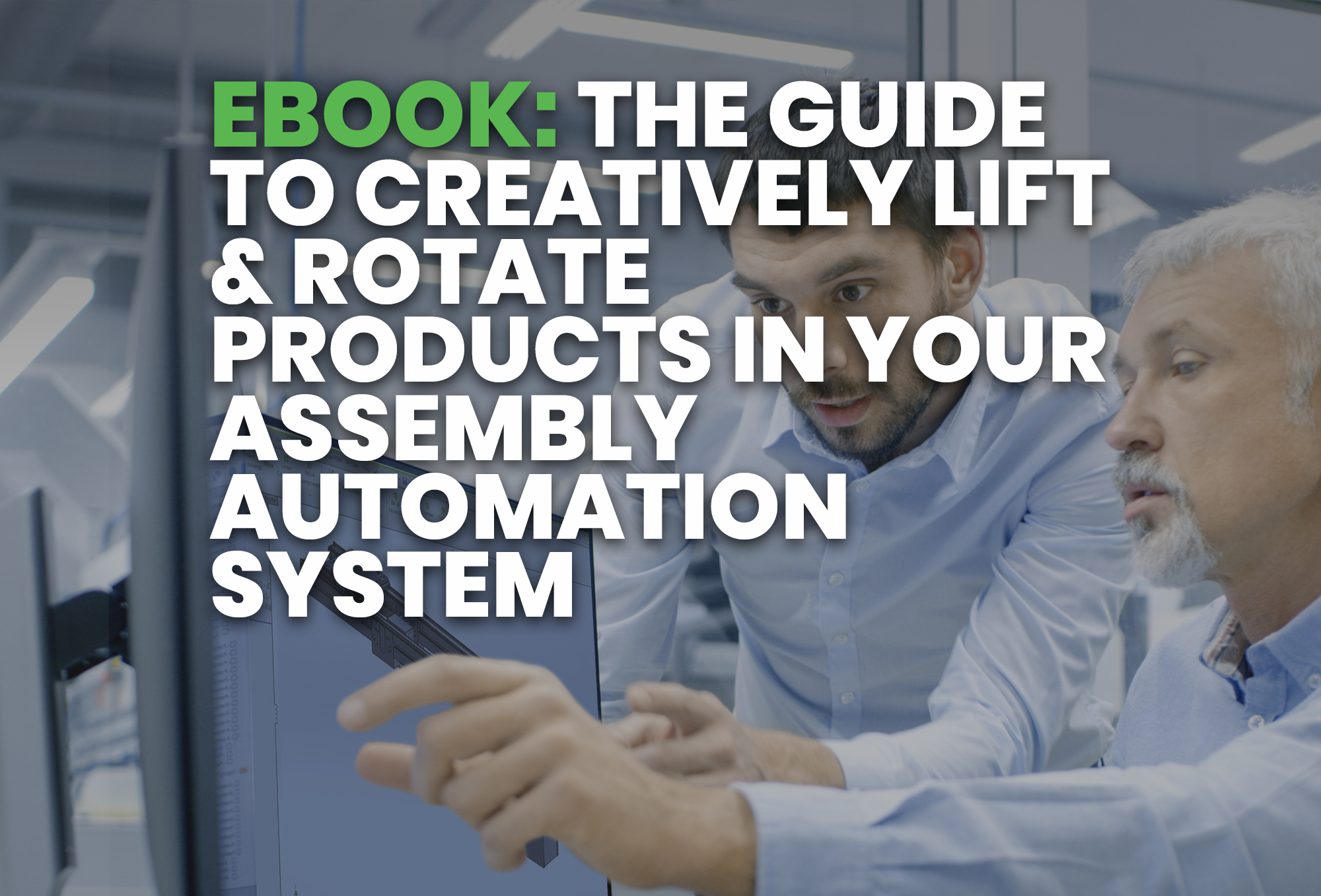 ebook- The Guide To Creatively Lift & Rotate Products in your Assembly Automation System