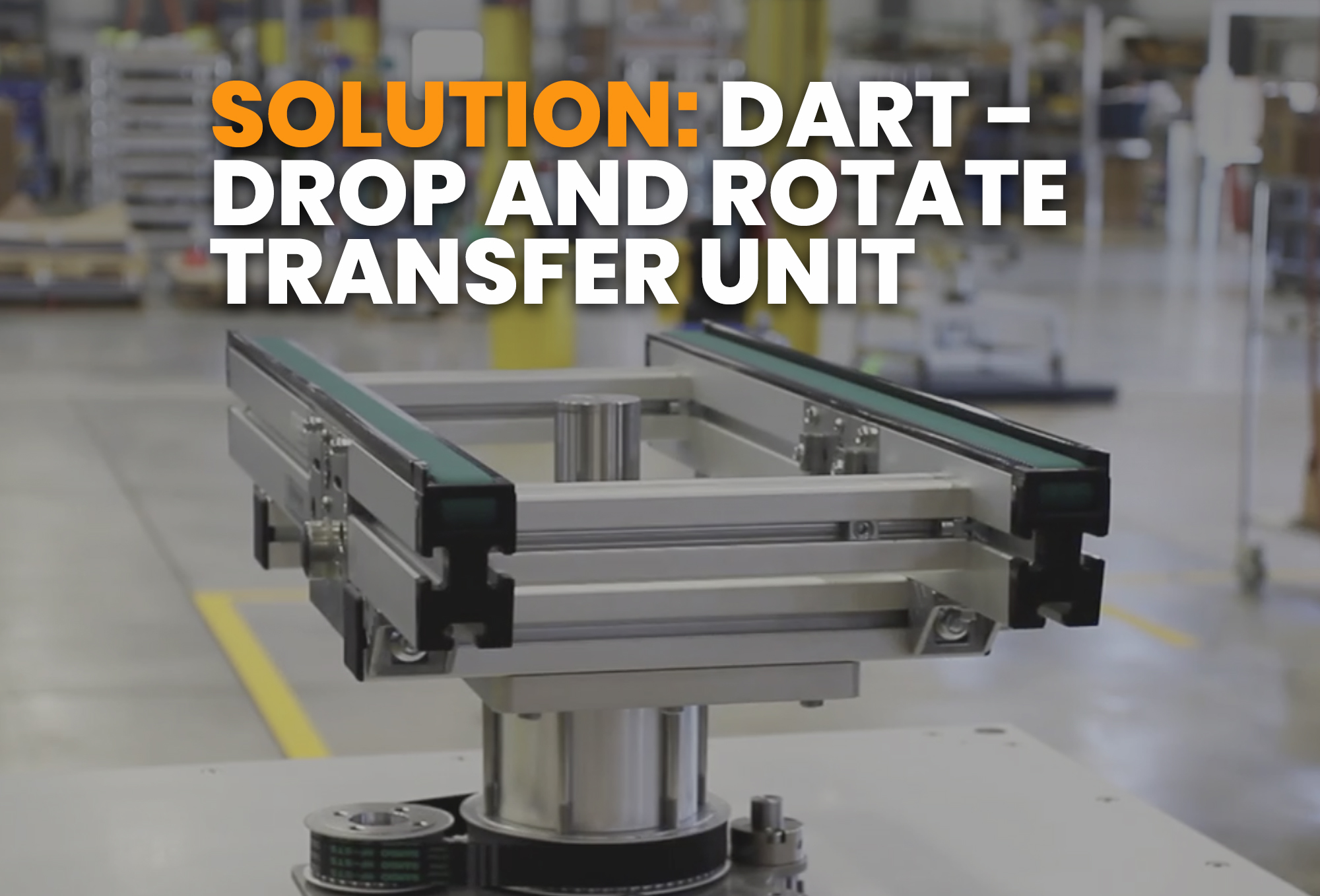 solution- DART - Drop and Rotate Transfer unit