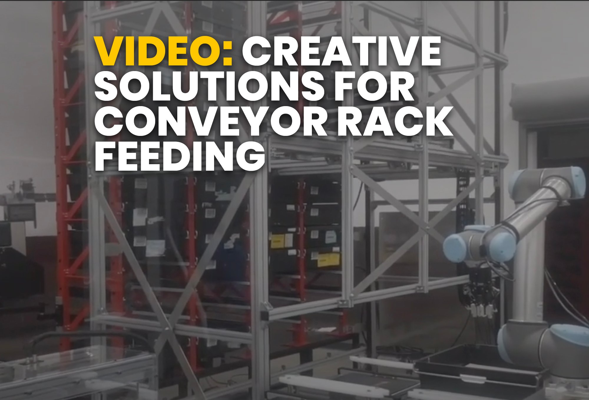 video- Creative Solutions for Conveyor Rack Feeding