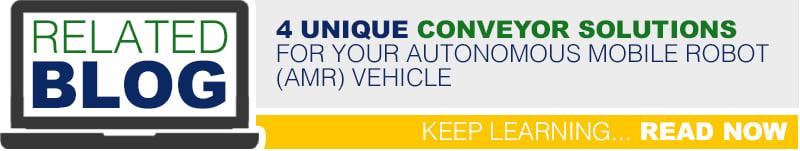4 Unique Conveyor solutions For Your Autonomous Mobile Robot (AMR) Vehicle
