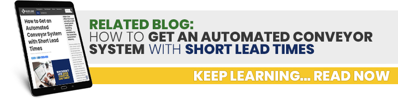 related blog- How to Get an Automated Conveyor System with Short Lead Times