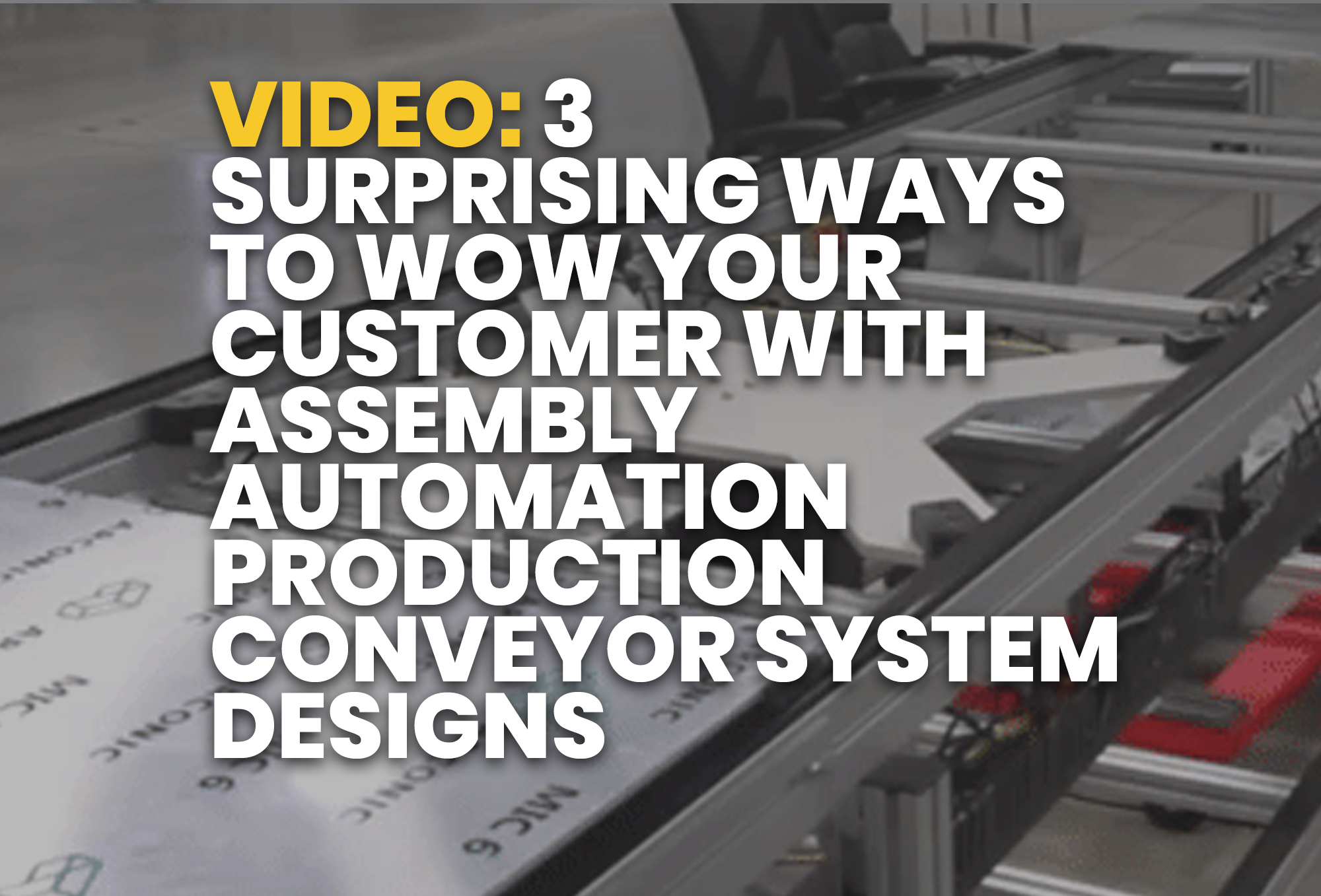 3 Surprising Ways to WOW Your Customer with Assembly Automation Production Conveyor System Designs - Resource