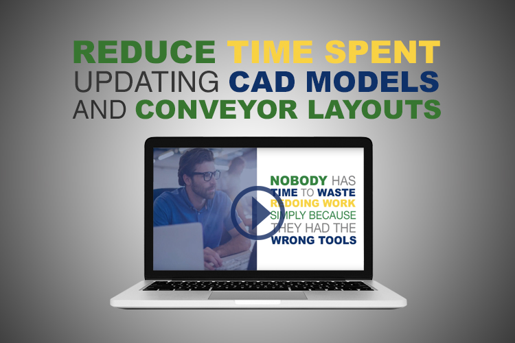 5 Tips To Successfully Reduce Time Spent Updating CAD Models and Conveyor Layouts