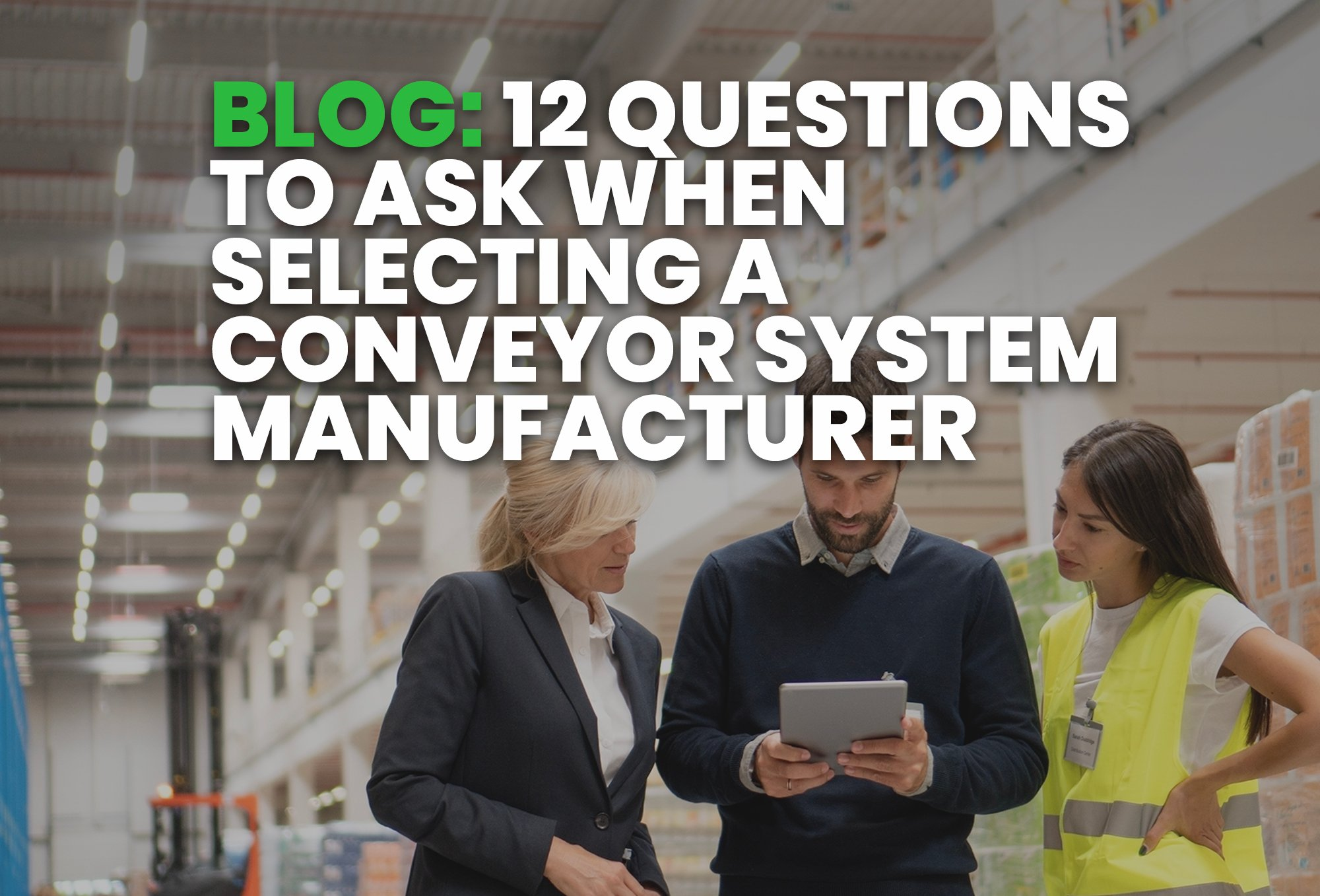 BLOG- 12 Questions To Ask When Selecting A Conveyor System Manufacturer