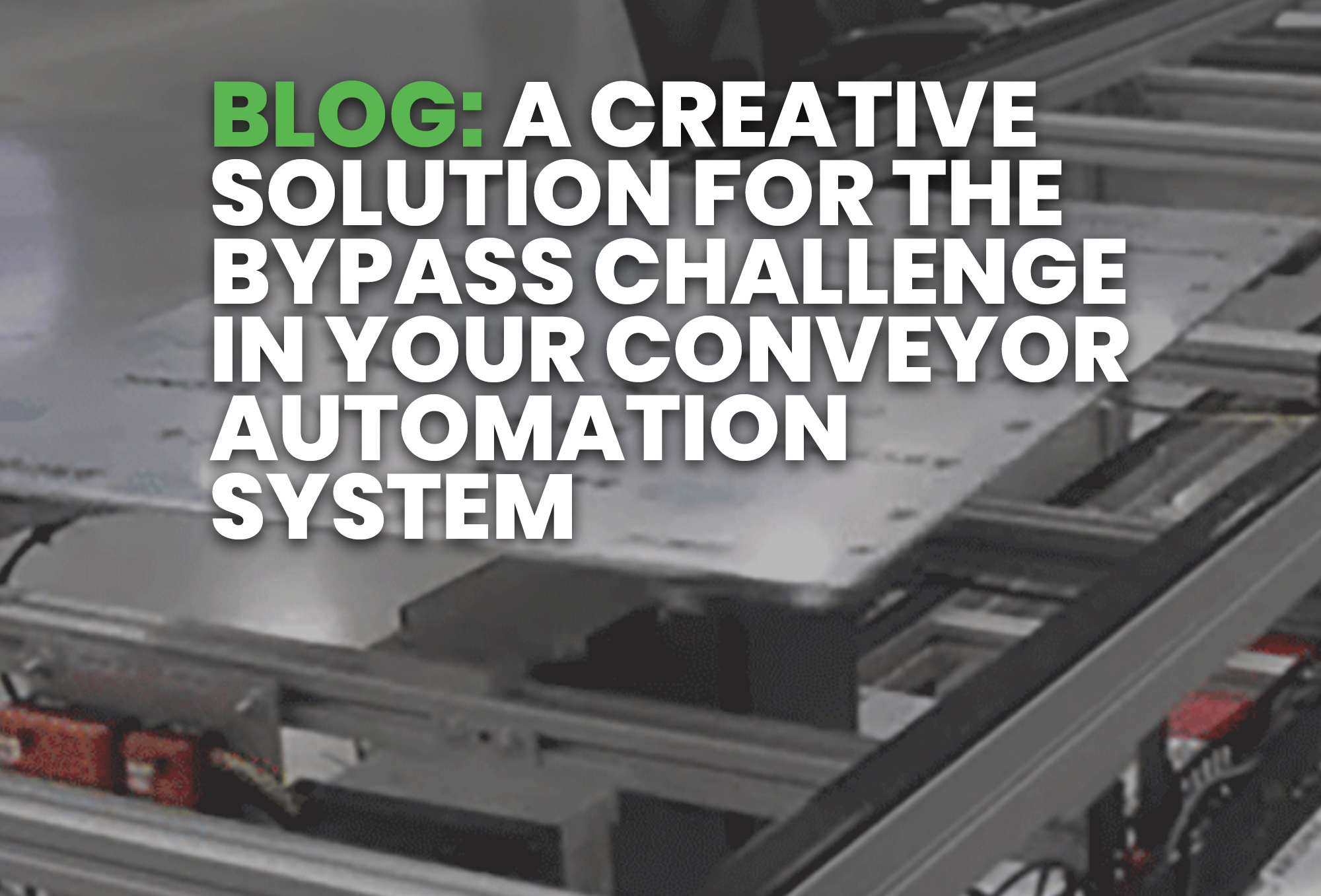 BLOG- A Creative Solution for the Bypass Challenge in Your Conveyor Automation System