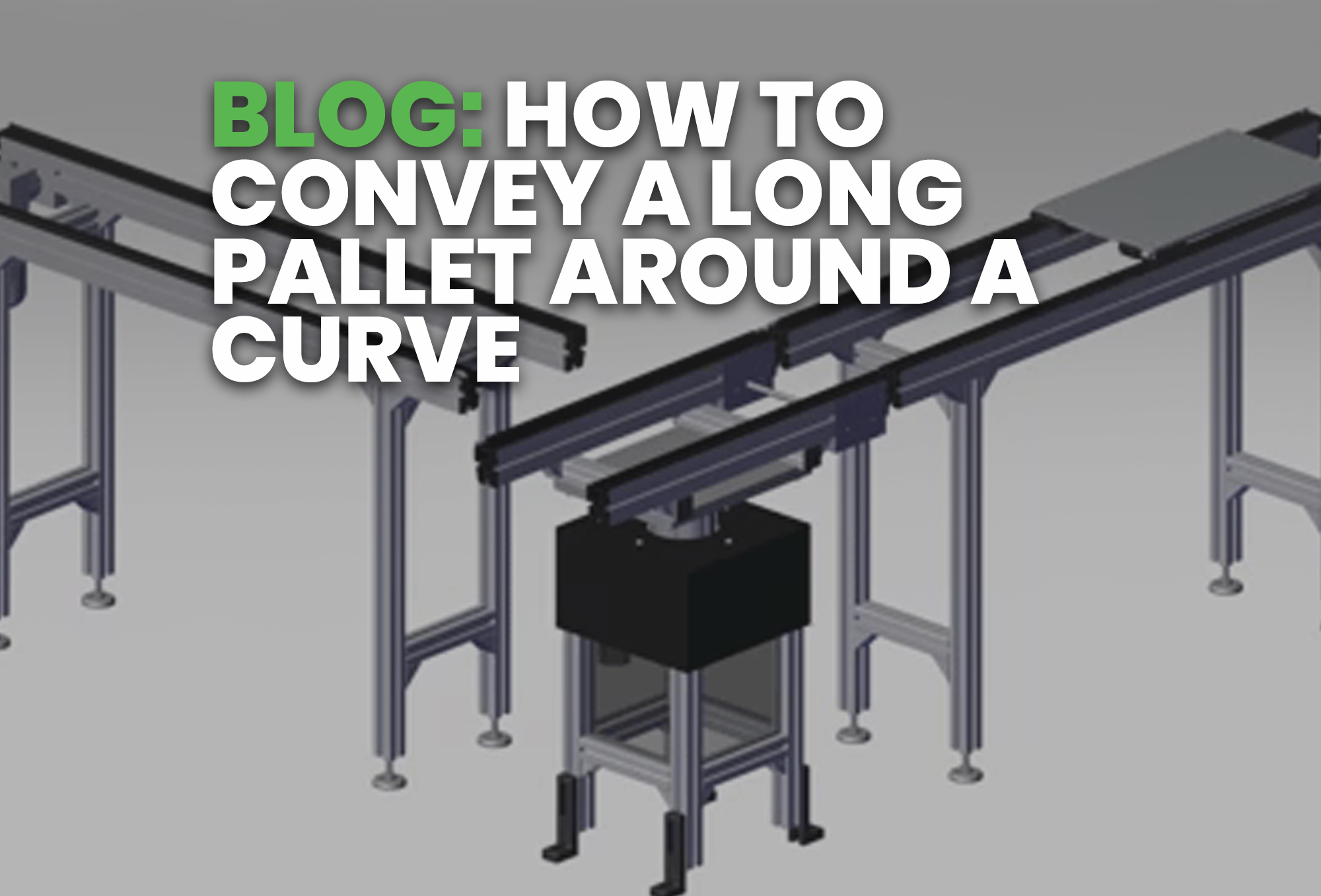 BLOG- How To Convey a Long Pallet Around A Curve