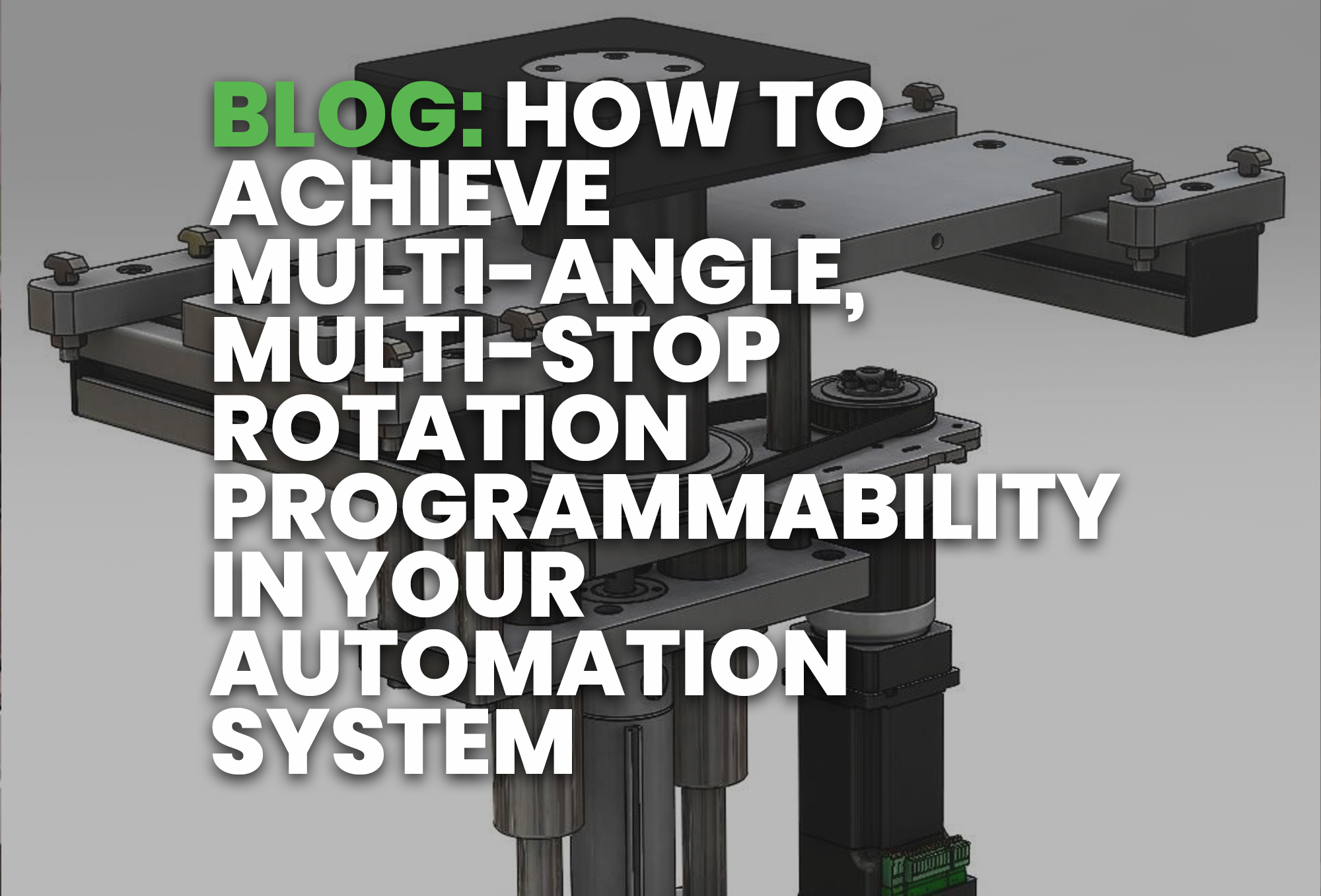 BLOG- How to Achieve Multi-Angle, Multi-Stop Rotation Programmability in Your Automation System