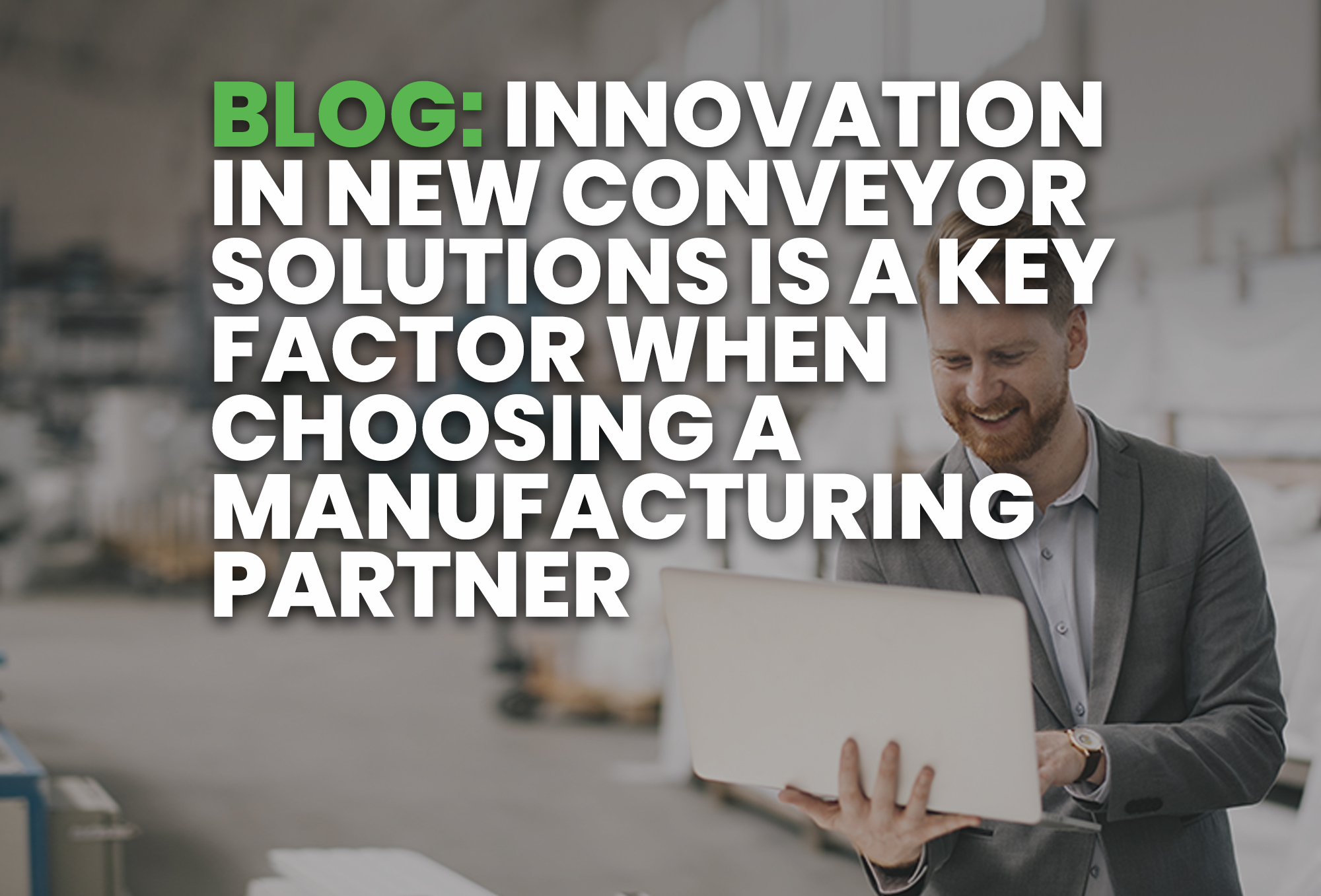 BLOG- Innovation in New Conveyor Solutions is a Key Factor When Choosing a Manufacturing Partner