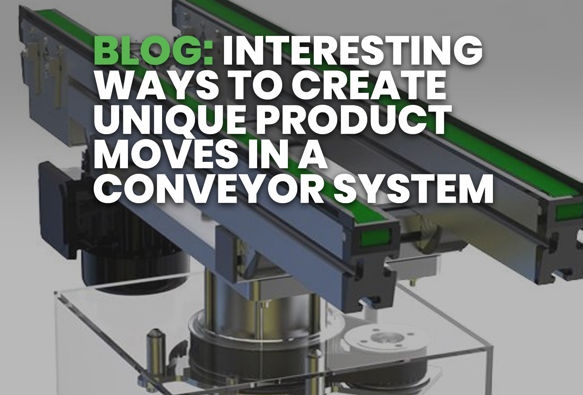 BLOG- Interesting Ways To Create Unique Product Moves In A Conveyor System