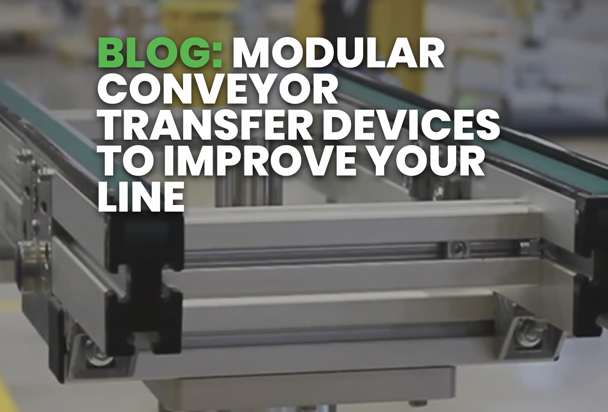 BLOG- Modular Conveyor Transfer Devices To Improve Your Line