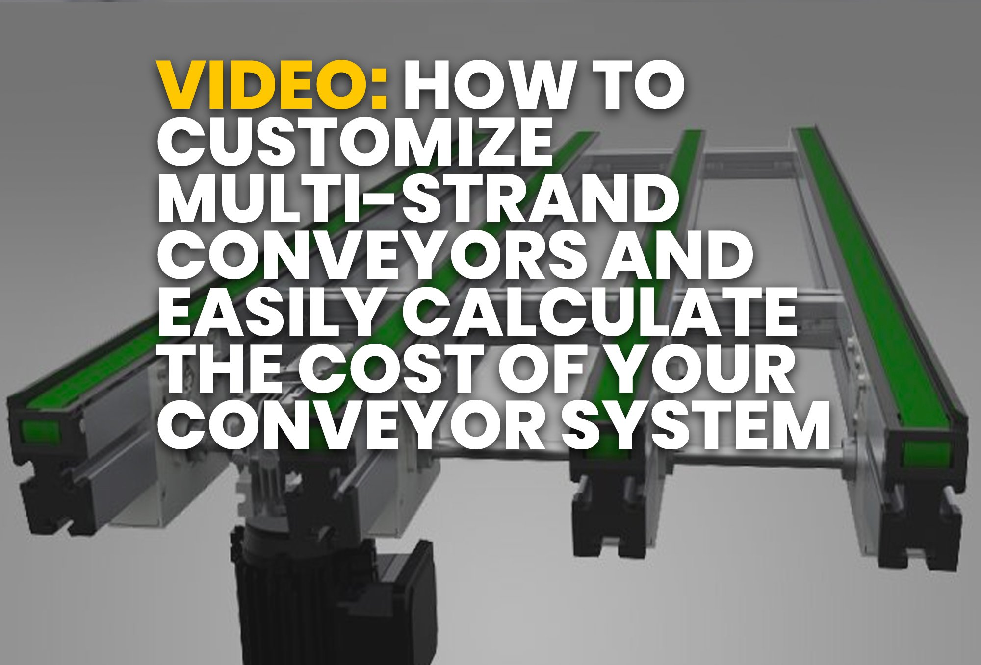 How To Customize Multi-Strand Conveyors And Easily Calculate The Cost Of Your Conveyor System - Resource