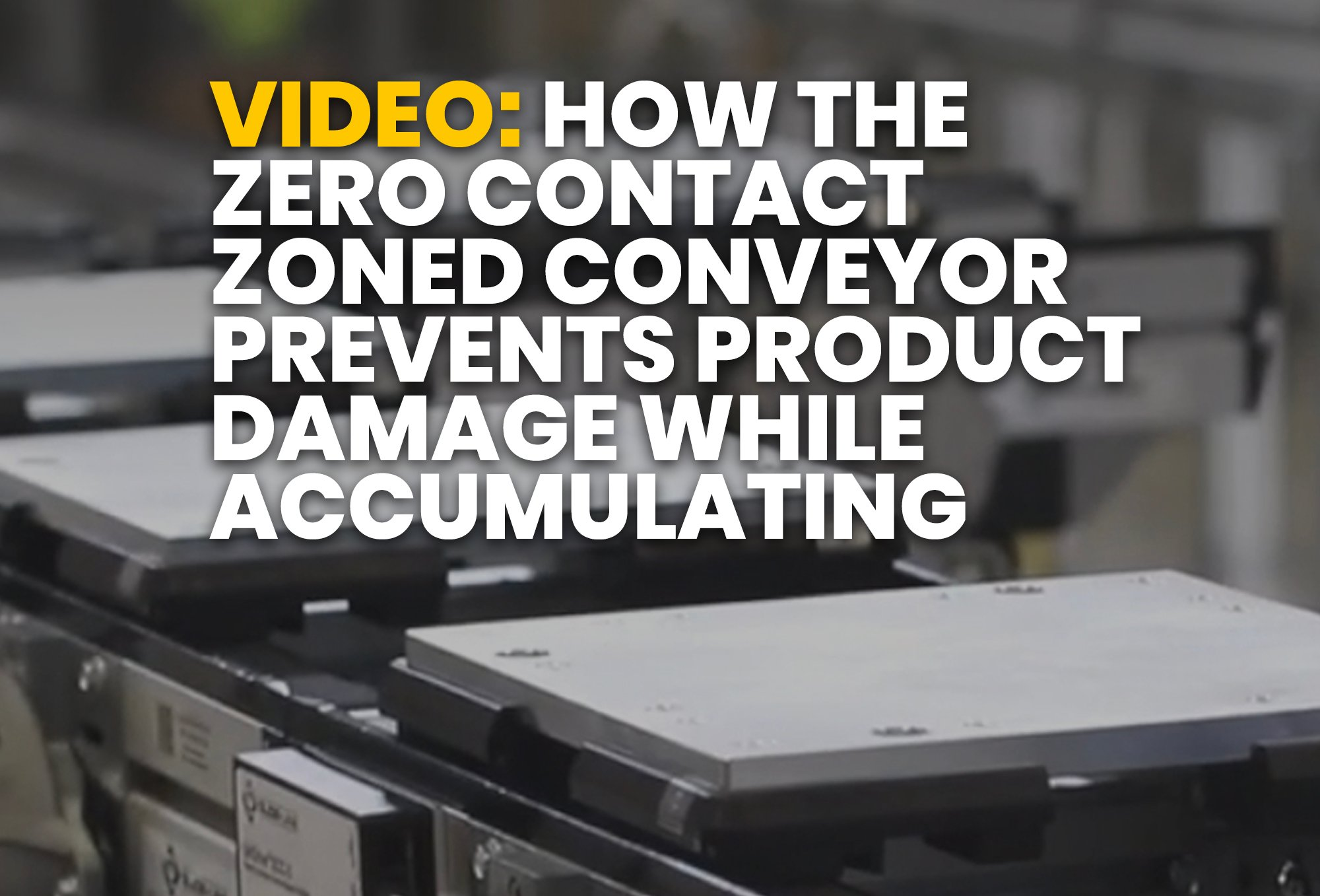 How the Zero Contact Zoned Conveyor Prevents Product Damage While Accumulating