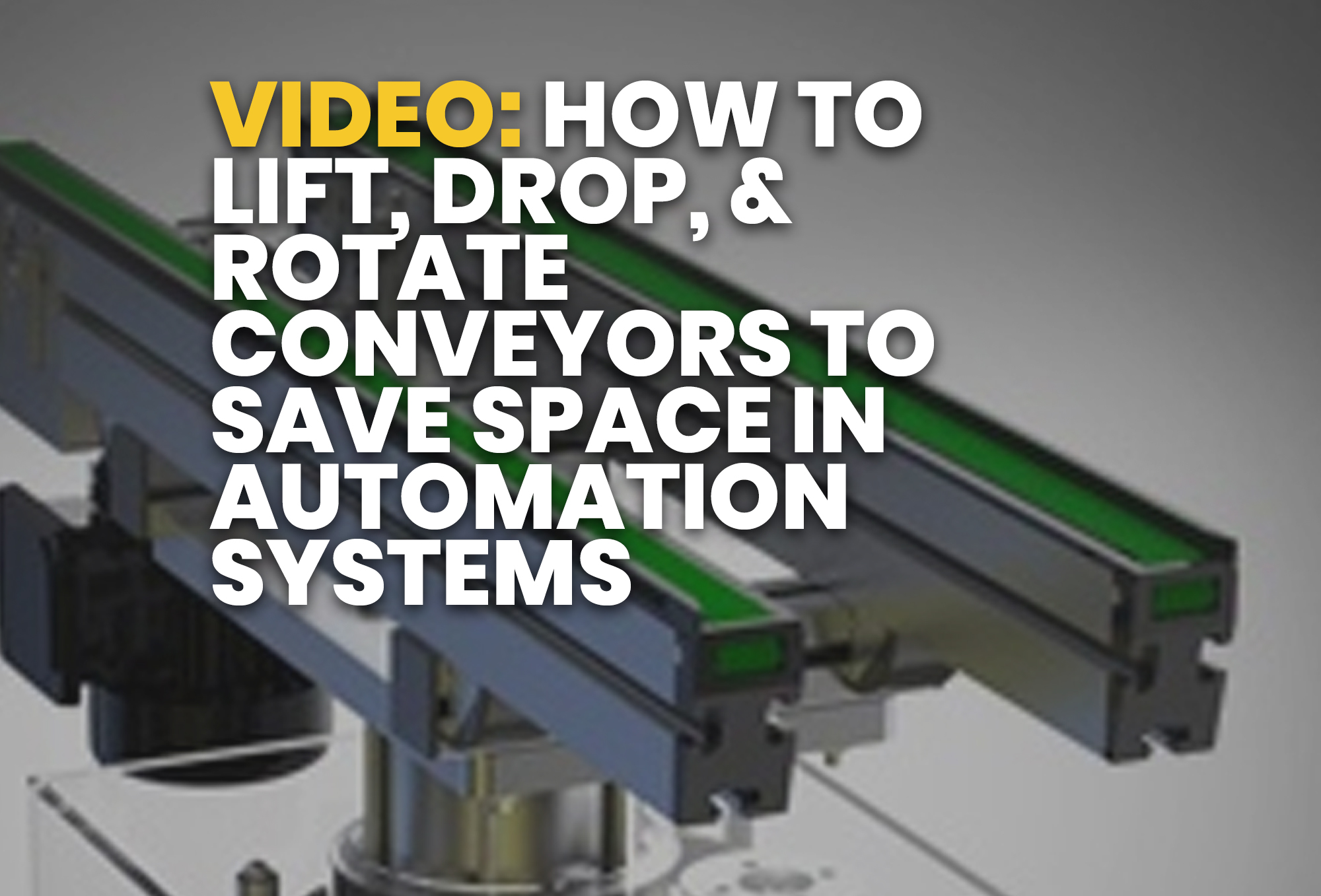 How to Lift, Drop, & Rotate Conveyors to Save Space in Automation Systems - resource