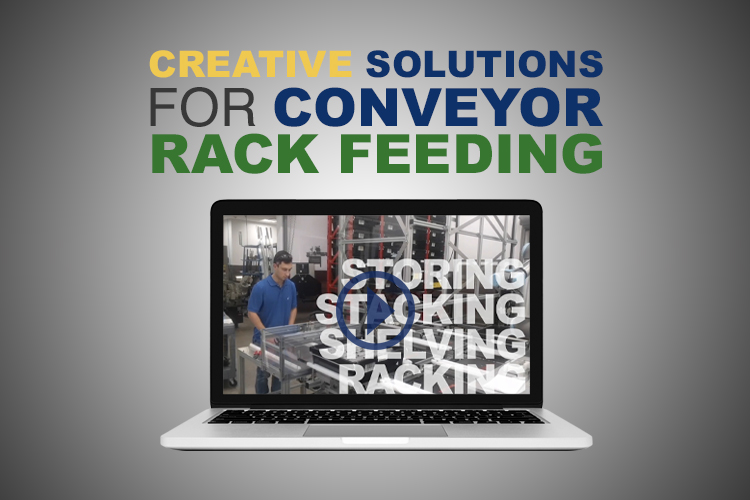 Stack, Rack, & Store- Creative Solutions for Conveyor Rack Feeding