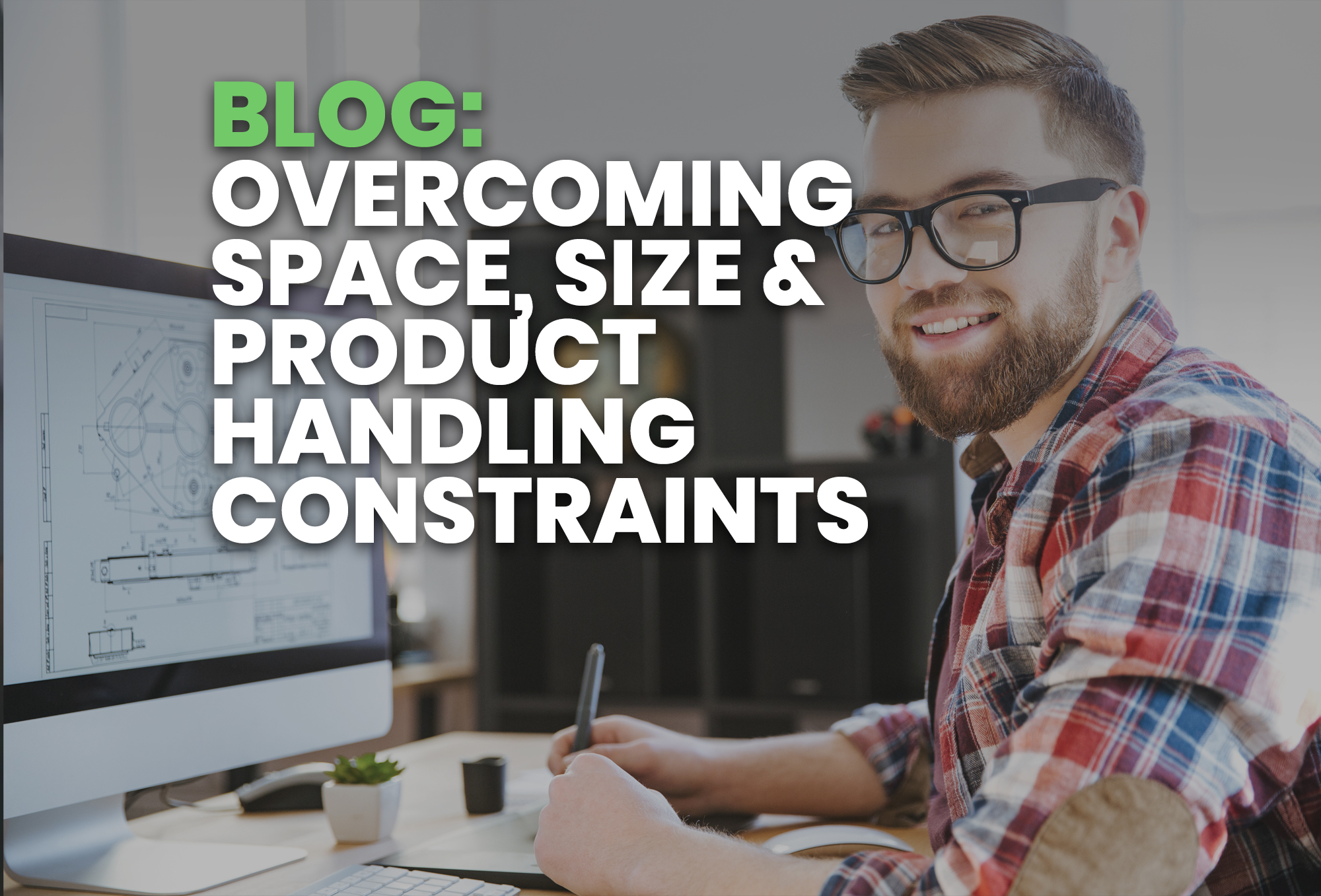 blog- Overcoming Space, Size & Product Handling Constraints