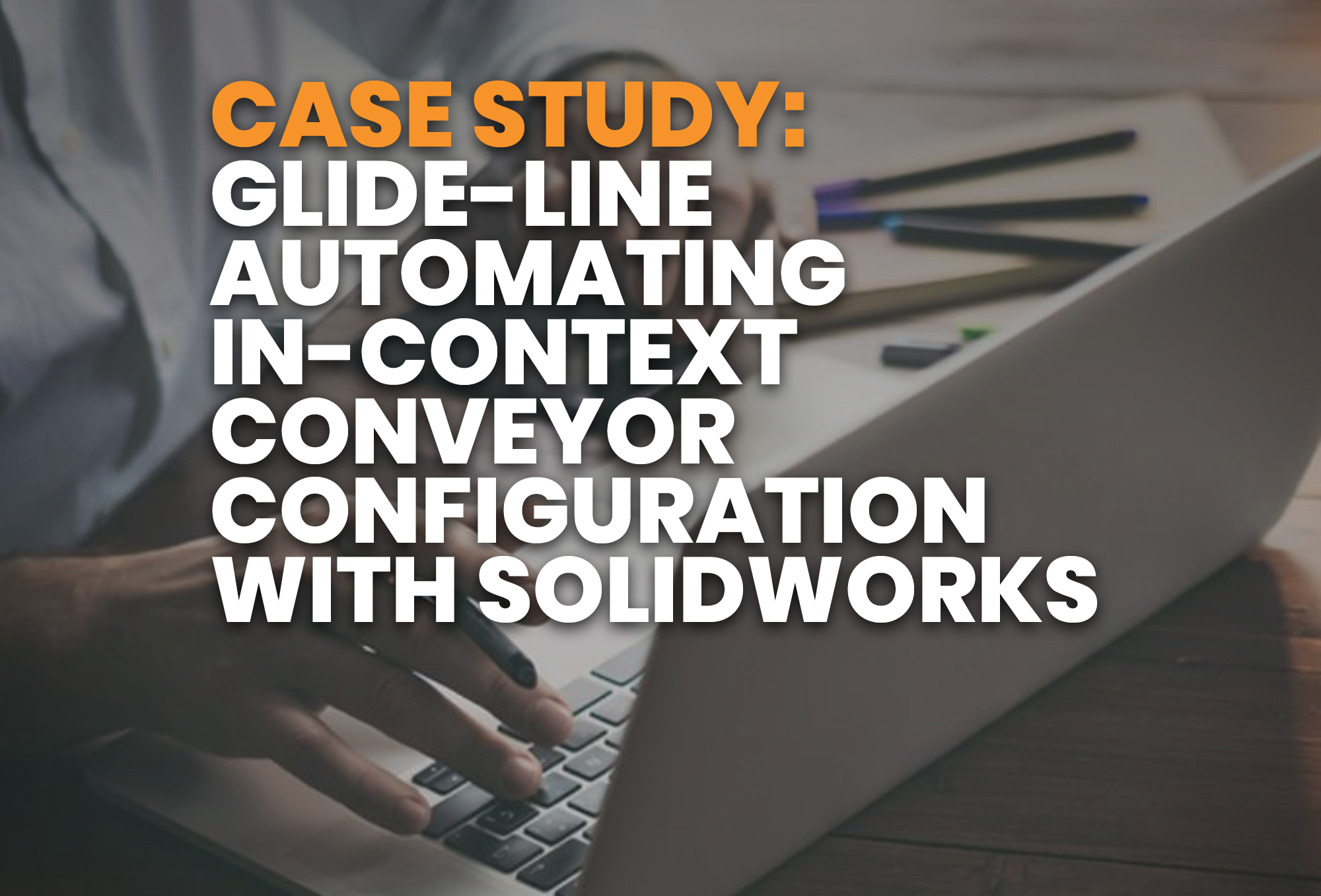 case study- GLIDE-LINE AUTOMATING IN-CONTEXT CONVEYOR CONFIGURATION WITH SOLIDWORKS