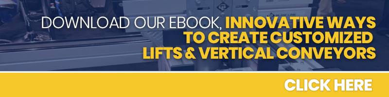 Download the ebook: Innovative Ways to Create Customized Lifts & Vertical Conveyors. Click Here.